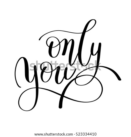 Only You Handwritten Lettering Quote About Love To Valentines Day
