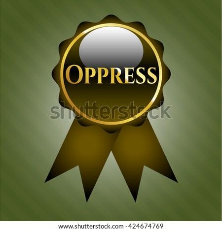 Oppress gold badge