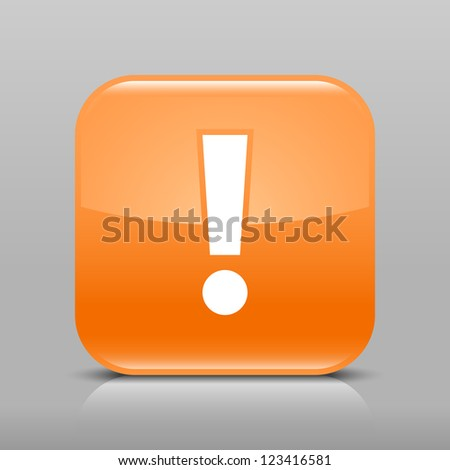 Orange glossy web button with attention warning sign. Rounded square shape icon with shadow and reflection on light gray background. This vector illustration web design element saved in 8 eps