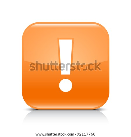 Orange glossy web button with attention warning sign. Rounded square shape icon with shadow and reflection on white background. This vector illustration created and saved in 8 eps