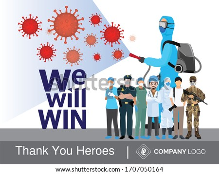 Our heroes fighting against invisible enemies. We are proud of you. Doctor, nurse, medical technician, police, army, journalist, cleaner are real super hero for world.
