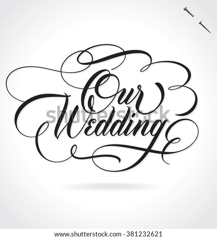 Royalty free stock photos and images our wedding original custom our wedding original custom hand lettering handmade calligraphy vector eps8 junglespirit Image collections