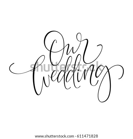 OUR WEDDING original custom hand lettering -- handmade calligraphy, vector (eps8); great for photo overlay or heading/ caption/ title for wedding invitations, labels, menus, designs etc; #611471828