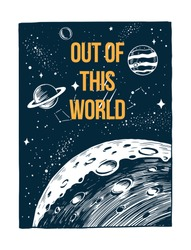Out of this world slogan text, with space view vector illustration. For t-shirt prints, posters and other uses.