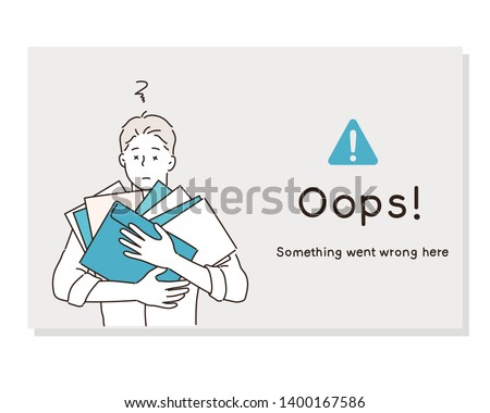 Over-worked business man is carrying many file folders. Text warning message, sorry something went wrong. Oops 404 error page. Hand drawn style vector design illustrations.