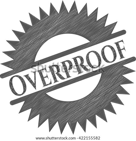 Overproof drawn with pencil strokes