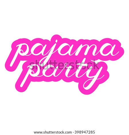 Pajama party brush lettering. Cute handwriting on pink background, fun phase for greeting cards, scrapbooks, posters, photo overlays, t-shirts, fashion clothes and more. #398947285
