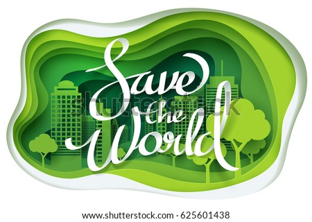 Paper art of Save the world calligraphy hand lettering on park and green town shape, earth day concept and ecology idea, vector art and illustration.