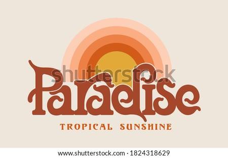 Paradise tropical sunshine slogan print design with retro sunshine illustration and made with custom retro look type face
