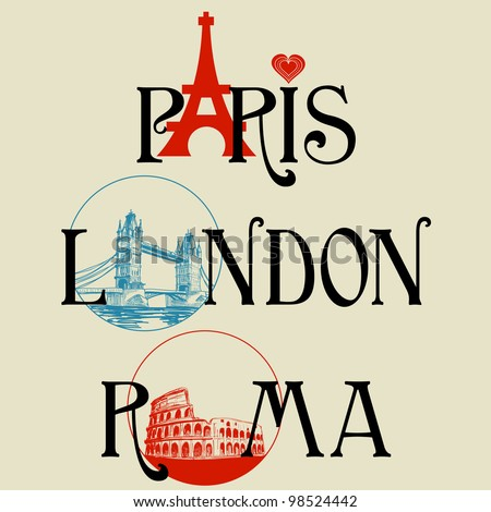 Paris London and Roma lettering famous landmarks Eiffel Tower London Bridge and Colosseum