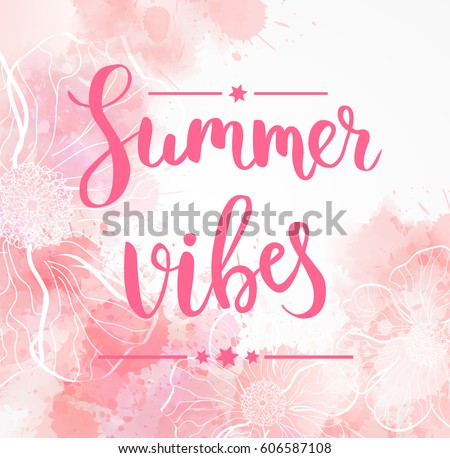 Pastel background watercolor background with abstract flowers. Summer vibes handwritten calligraphy message