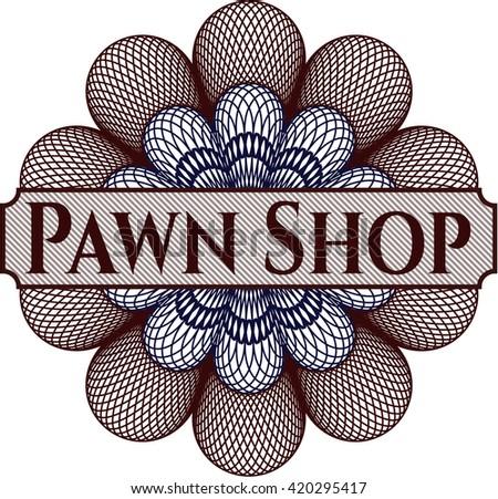 Pawn Shop inside a money style rosette