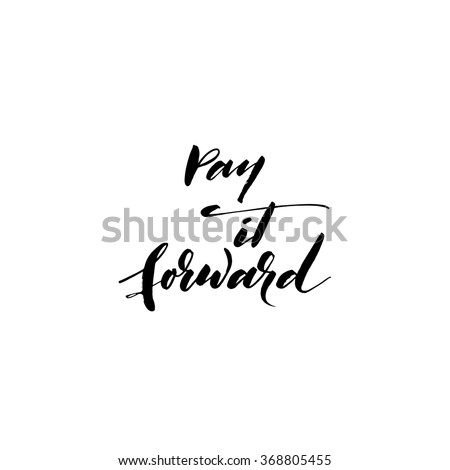Pay it forward card. Hand drawn lettering background. Ink illustration. Modern brush calligraphy. Hand drawn lettering vector art.