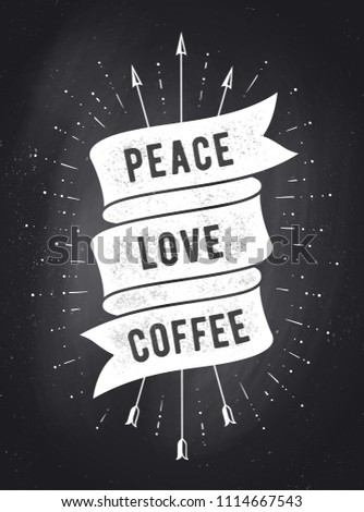 Peace, Love, Coffee. Vintage ribbon banner and drawing in old school style with text. Vintage ribbon in black white color on chalkboard for cafe, bar, restaurant, menu, food court. Vector Illustration