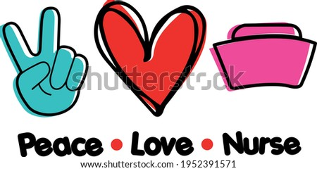 Peace love nurse svg vector Illustration isolated on white background. Nurse shirt design. Nurse quote decoration for shirt and scrapbooking. For Cricut and Silhouette.