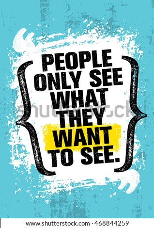 people only see what they want