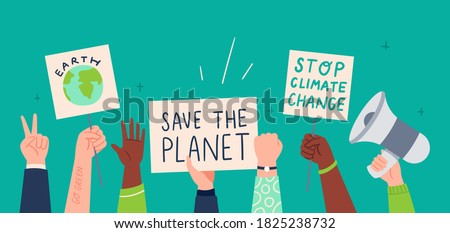 People protesting against climate change. Hands holding posters with green planet quotes. Protesters, climate change, save our planet. Vector flat illustration.