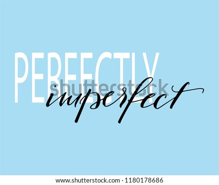 Perfectly Imperfect - hand drawn lettering phrase inscription for photo overlays, greeting card or print, poster design