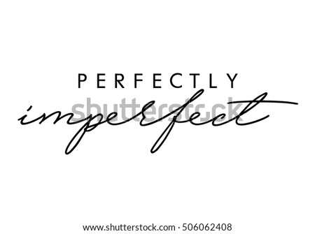 Perfectly imperfect quote in vector.