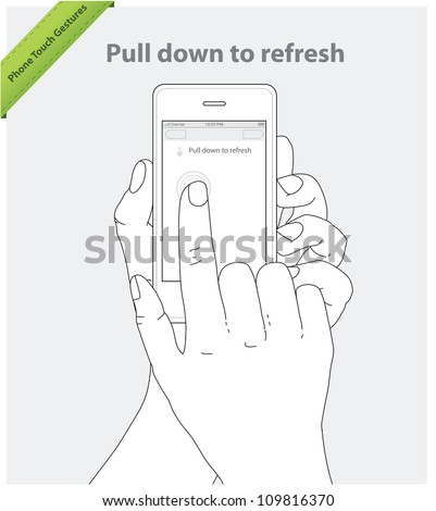 Phone touch gestures. Pull Down to Refresh