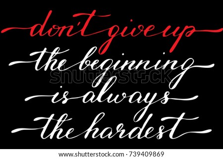 Phrase Dont Give Up The Beginning Is Always The Hardest Handwritten
