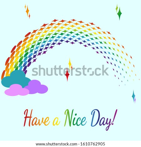 Phrase Have a nice day! Bright illustration of clouds and rainbow in style of dots and halftones. Vector template for postcards, creating good mood and good parting words.