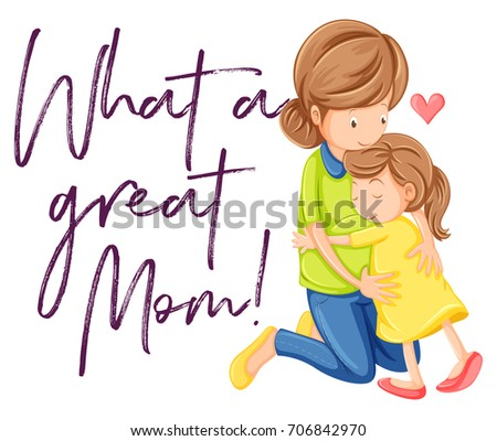 Phrase what a great mom with mom and daughter hugging illustration