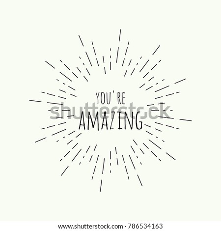 Phrase you're amazing in vintage vector hipster banners, insignias, radial sunbusrt. Inspirational quote.