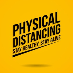 Physical Distancing Stay Healthy, Stay Alive Typography Quotes Yellow Background Good For Greeting Card, Campaign to Stop Pandemic Covid19 Coronavirus