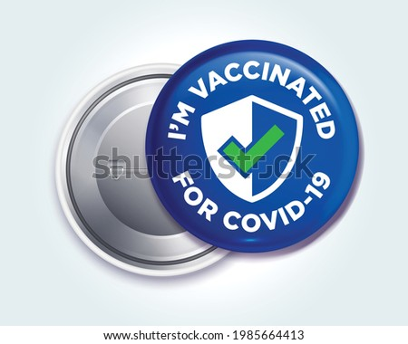 Pin button badge for people who have been vaccinated for Covid-19 (Coronavirus).