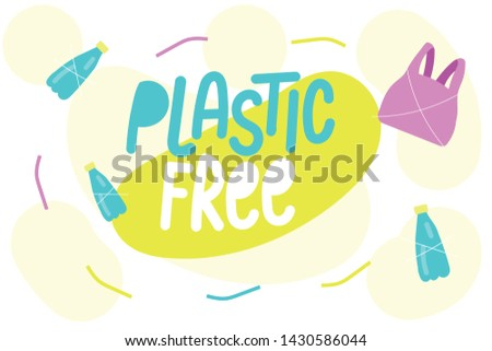 Plastic free. Motivational phrase. Vector illustration with lettering. Banner - zero waste concept, recycle and reuse, reduce, ecological lifestyle and sustainable development