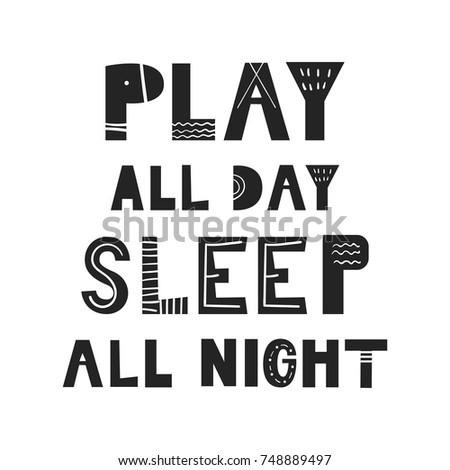play all day  sleep all night