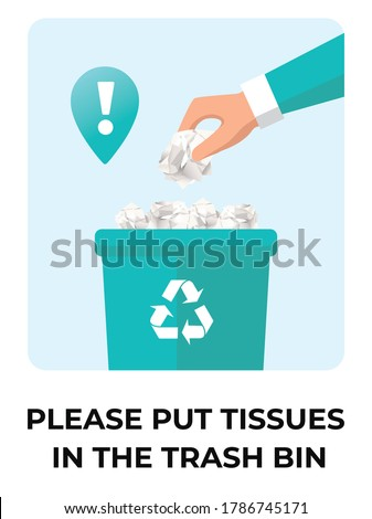 Please put tissues in the trash bin sign. Facial Tissues In Garbage Bin. Hand Put Tissue Paper. new dustbin rule. keep clean. hand throwing white tissue paper in to a trash bin. Don't Litter Sign.