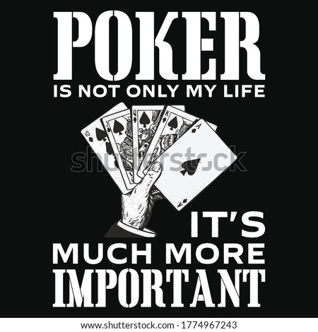 poker is not only my life it's