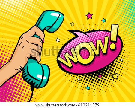 Pop art background with female hand holding old phone handset and Wow speech bubble with stars and halftone. Vector colorful hand drawn illustration in retro comic style.