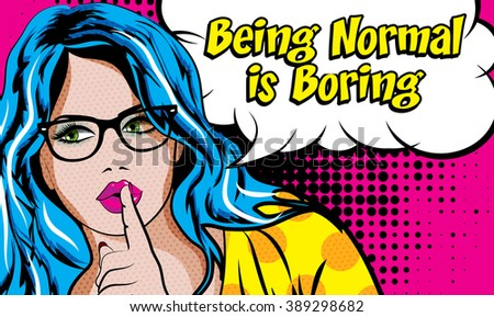 Pop Art Blonde Woman with Glasses - BEING NORMAL IS BORING! sign. Quiet Please vector illustration.