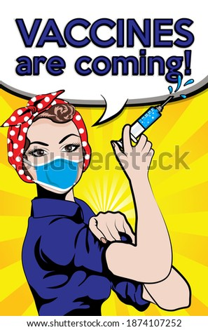 "Pop Art Woman wearing a face mask  THAT protect from the coronavirus, springe with ""VACCINES ARE COMING"" sign. vector illustration. Iconic woman's fist symbol of female power and industry."