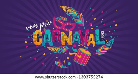 Popular Event in Brazil. Festive Mood. Carnaval Title With Colorful Party Elements Saying Come to Carnival. Travel destination. Brazilian Rythm, Dance and Music.