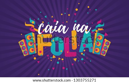 Popular Event in Brazil. Festive Mood. Carnaval Title With Colorful Party Elements Saying Get Down to The Party . Travel destination. Brazilian Rythm, Dance and Music.