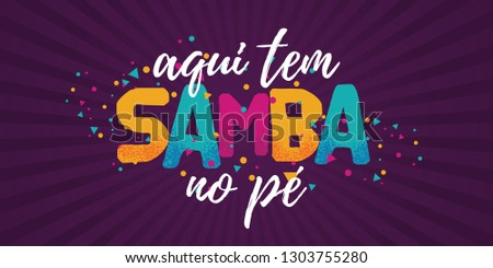Popular Event in Brazil. Festive Mood. Carnaval Title With Colorful Party Elements Saying Here We Have Samba in The Foot. Travel destination. Brazilian Rythm, Dance and Music.