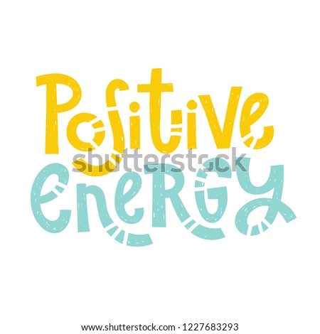 Positive energy - unique vector hand drawn inspirational funny, positive quote for social media content, relationship. Phrase for posters, t-shirts, wall art, greeting card design and print template.
