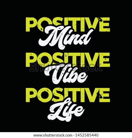 Positive mind positive vibe positive life.  A creative motivational and inspirational typography quote poster design. With a very careful colour combination.