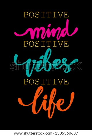 Positive mind, positive vibes, positive life. Inspirational quote.