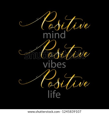 Positive mind, positive vibes, positive life. Inspirational quote. Typography for t shirt.