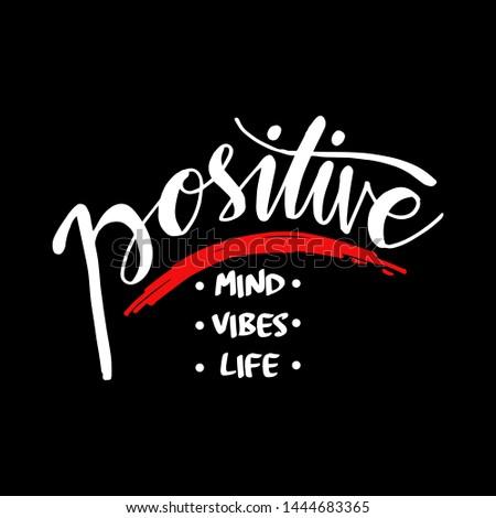 Positive mind, positive vibes, positive life. Motivational quote.