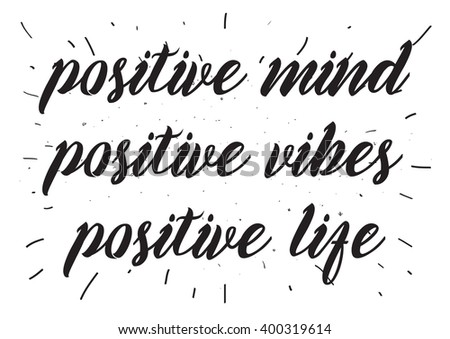 Positive mind, vibes, life inspirational inscription. Greeting card with calligraphy. Hand drawn lettering design. Photo overlay. Typography for banner, poster or apparel design. Vector typography.