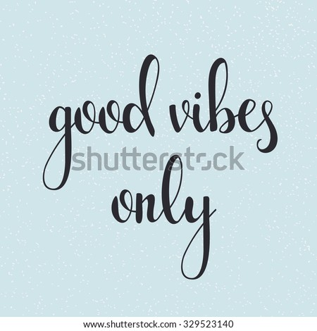 Positive Quote Good Vibes Only Motivation Lettering Phrase For Poster Postcard Design Or Packaging