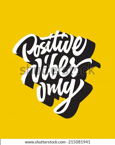 Positive vibes only custom hand lettering apparel t-shirt print design, typographic composition phrase quote poster