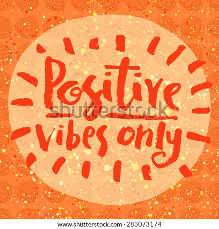 Positive vibes only. Hand lettering quote on a creative vector background