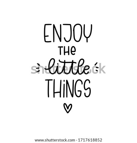 Positivity and happiness quote vector design with Enjoy the little things handwritten modern calligraphy phrase. Short saying about finding joy in usual everyday life. Stock photo ©